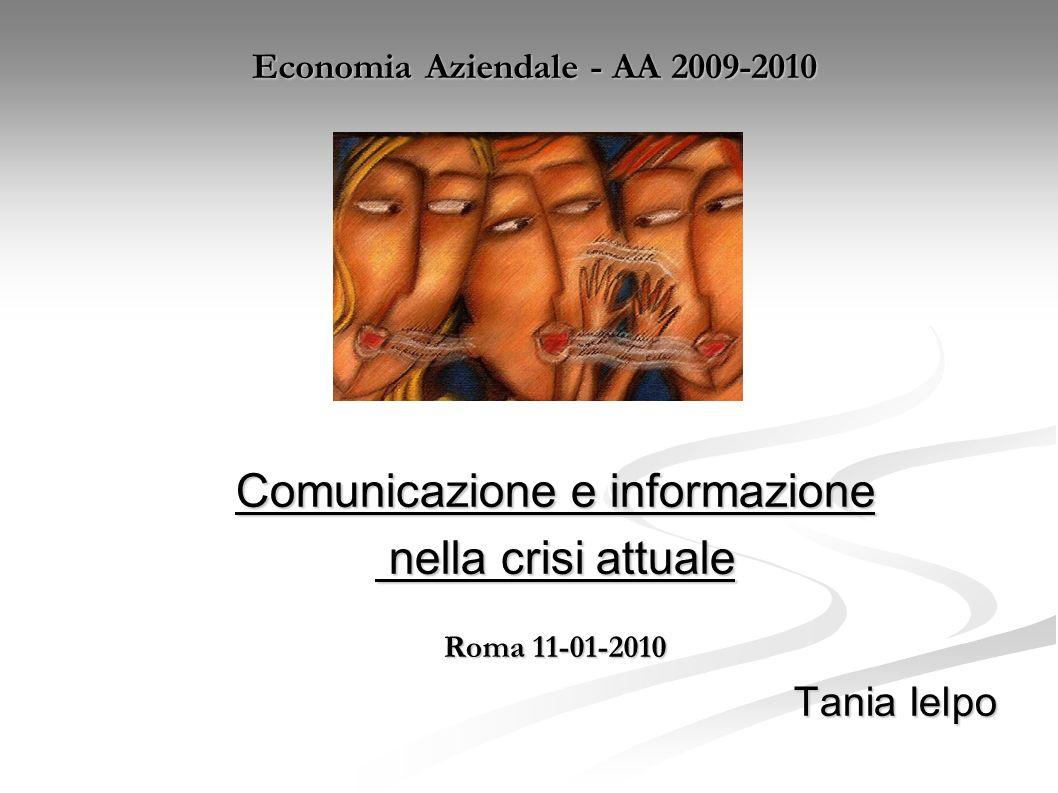 Economia Aziendale - AA 2009-2010 Comunicazione e informazione nella crisi attuale nella crisi attuale Roma 11-01-2010 Tania Ielpo Tania Ielpo