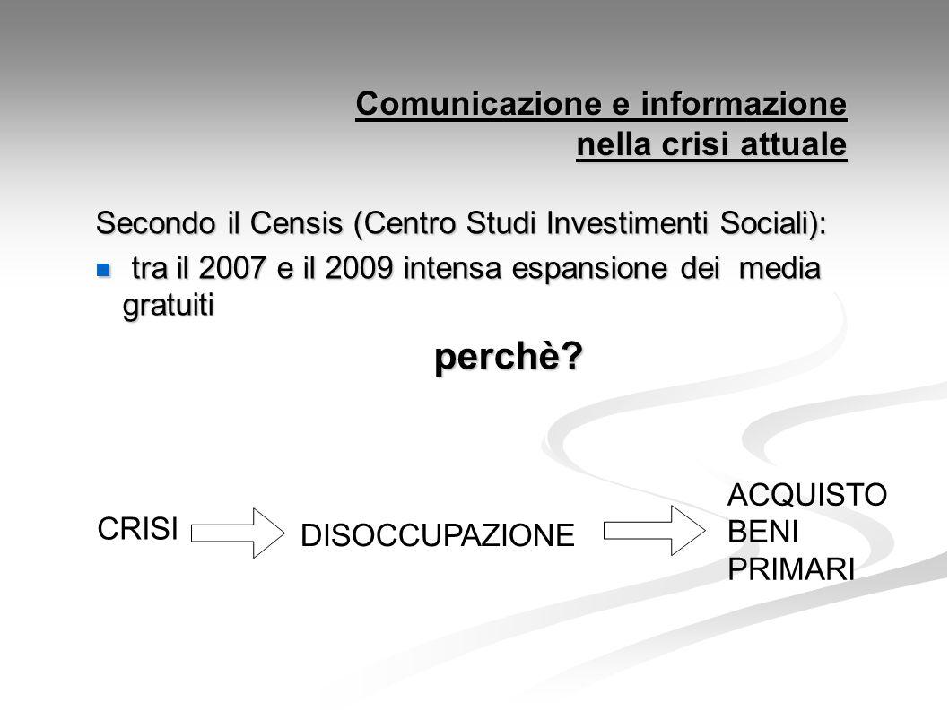 Comunicazione e informazione nella crisi attuale Secondo il Censis (Centro Studi Investimenti Sociali): tra il 2007 e il 2009 intensa espansione dei media gratuiti tra il 2007 e il 2009 intensa espansione dei media gratuitiperchè.