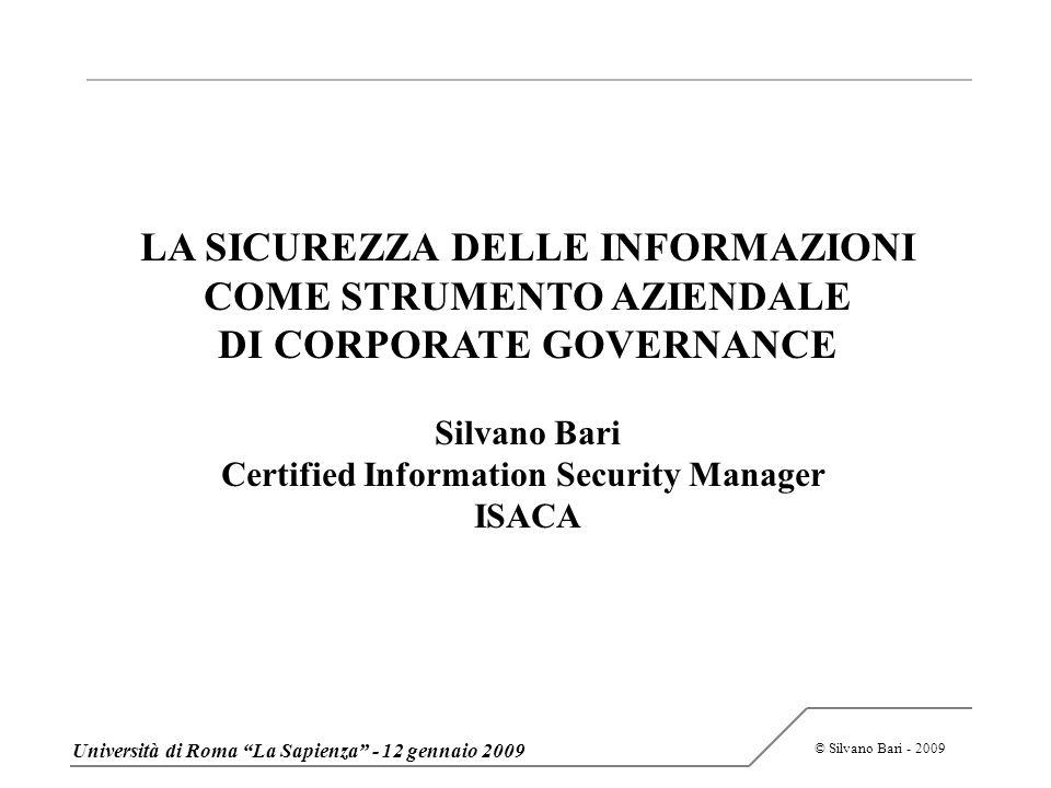 © Silvano Bari - 2009 LA SICUREZZA DELLE INFORMAZIONI COME STRUMENTO AZIENDALE DI CORPORATE GOVERNANCE Silvano Bari Certified Information Security Man