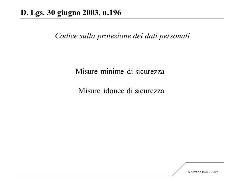© Silvano Bari - 2009 D. Lgs. 30 giugno 2003, n.196 Misure minime di sicurezza Misure idonee di sicurezza Codice sulla protezione dei dati personali