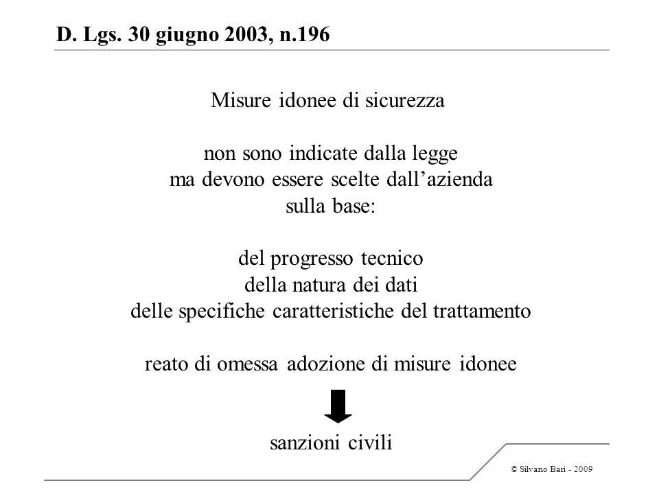 © Silvano Bari - 2009 D. Lgs. 30 giugno 2003, n.196 Misure idonee di sicurezza non sono indicate dalla legge ma devono essere scelte dallazienda sulla