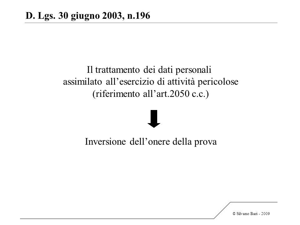 © Silvano Bari - 2009 D. Lgs. 30 giugno 2003, n.196 Il trattamento dei dati personali assimilato allesercizio di attività pericolose (riferimento alla