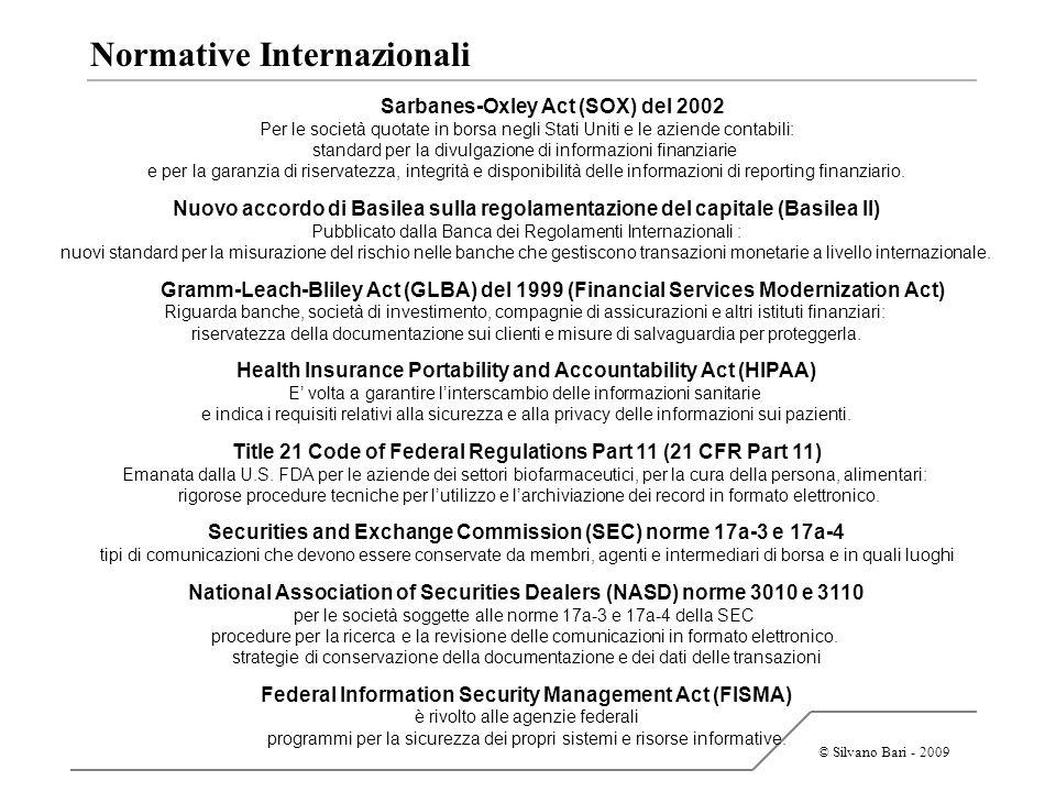 © Silvano Bari - 2009 Normative Internazionali Sarbanes-Oxley Act (SOX) del 2002 Per le società quotate in borsa negli Stati Uniti e le aziende contab