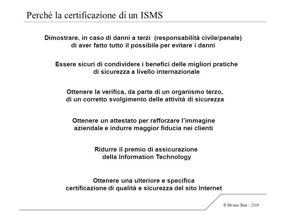 © Silvano Bari - 2009 Perché la certificazione di un ISMS Essere sicuri di condividere i benefici delle migliori pratiche di sicurezza a livello inter