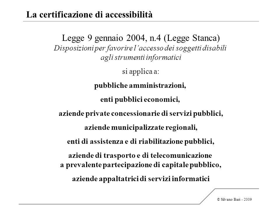 © Silvano Bari - 2009 La certificazione di accessibilità Legge 9 gennaio 2004, n.4 (Legge Stanca) Disposizioni per favorire laccesso dei soggetti disa