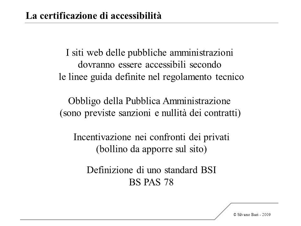 © Silvano Bari - 2009 La certificazione di accessibilità I siti web delle pubbliche amministrazioni dovranno essere accessibili secondo le linee guida
