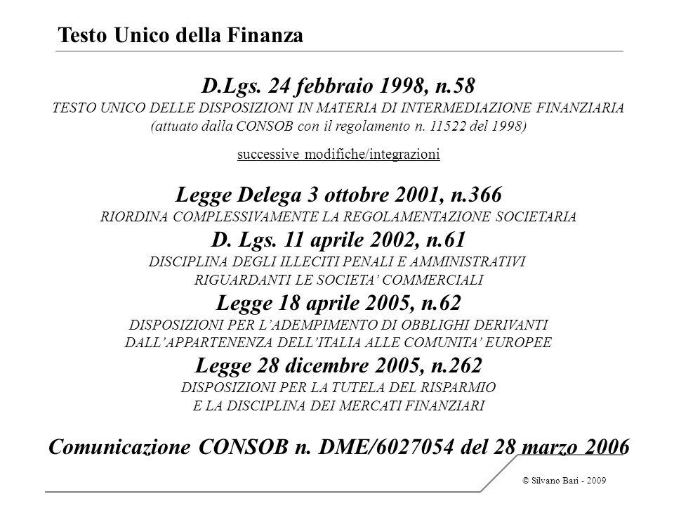 © Silvano Bari - 2009 Testo Unico della Finanza REGOLE PER GARANTIRE UNA MIGLIORE GOVERNANCE DELLE SOCIETA QUOTATE E PER LA TUTELA DI TUTTI I SOGGETTI INTERESSATI ALLA VITA DELLIMPRESA CONTROLLO DELLIMPRESA STRUTTURA PROPRIETARIA EFFICIENZA GESTIONALE ma soprattutto…...