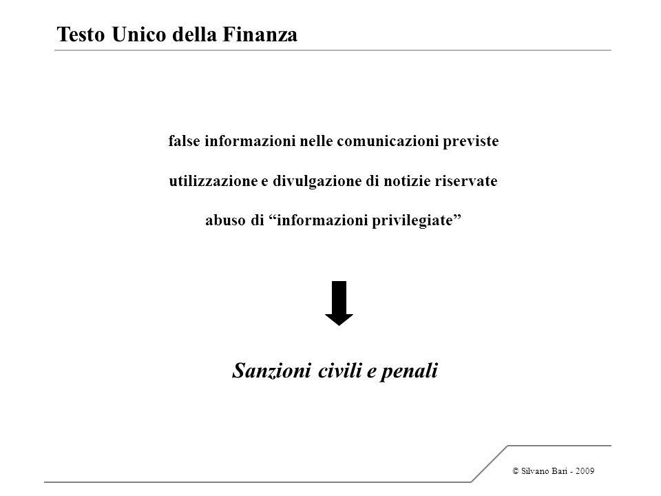 © Silvano Bari - 2009 Testo Unico della Finanza Sanzioni civili e penali false informazioni nelle comunicazioni previste utilizzazione e divulgazione