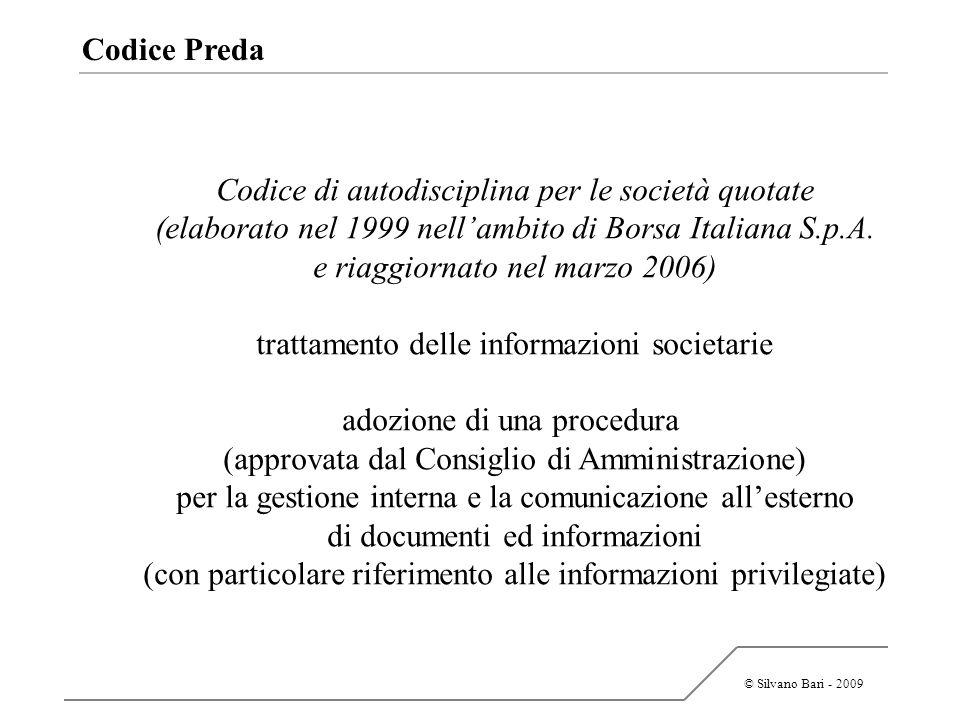 © Silvano Bari - 2009 Codice Preda Codice di autodisciplina per le società quotate (elaborato nel 1999 nellambito di Borsa Italiana S.p.A. e riaggiorn
