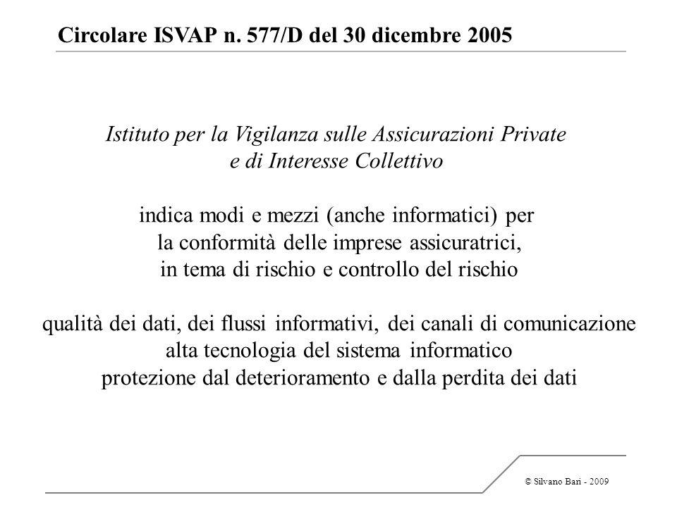 © Silvano Bari - 2009 Circolare ISVAP n. 577/D del 30 dicembre 2005 Istituto per la Vigilanza sulle Assicurazioni Private e di Interesse Collettivo in