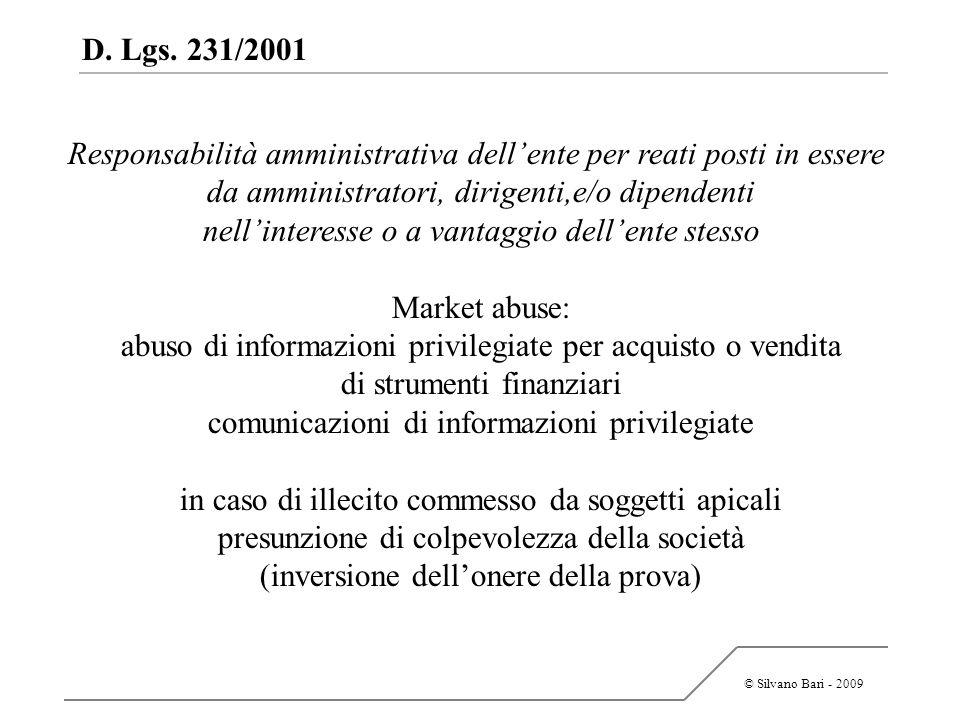 © Silvano Bari - 2009 D. Lgs. 231/2001 Responsabilità amministrativa dellente per reati posti in essere da amministratori, dirigenti,e/o dipendenti ne