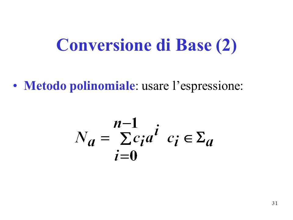31 Conversione di Base (2) Metodo polinomiale: usare lespressione: