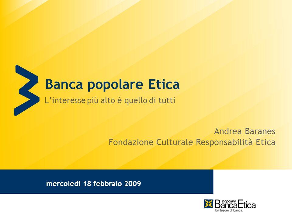 mercoledì 18 febbraio 2009 Banca popolare Etica Linteresse più alto è quello di tutti Andrea Baranes Fondazione Culturale Responsabilità Etica