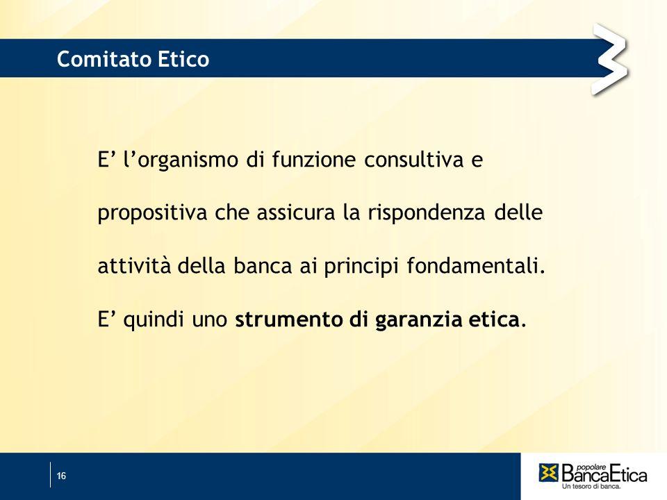 16 E lorganismo di funzione consultiva e propositiva che assicura la rispondenza delle attività della banca ai principi fondamentali.