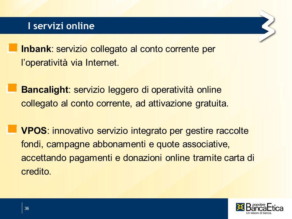 36 I servizi online Inbank: servizio collegato al conto corrente per loperatività via Internet.