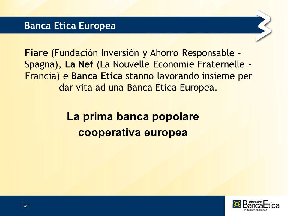 50 Banca Etica Europea Fiare (Fundación Inversión y Ahorro Responsable - Spagna), La Nef (La Nouvelle Economie Fraternelle - Francia) e Banca Etica stanno lavorando insieme per dar vita ad una Banca Etica Europea.