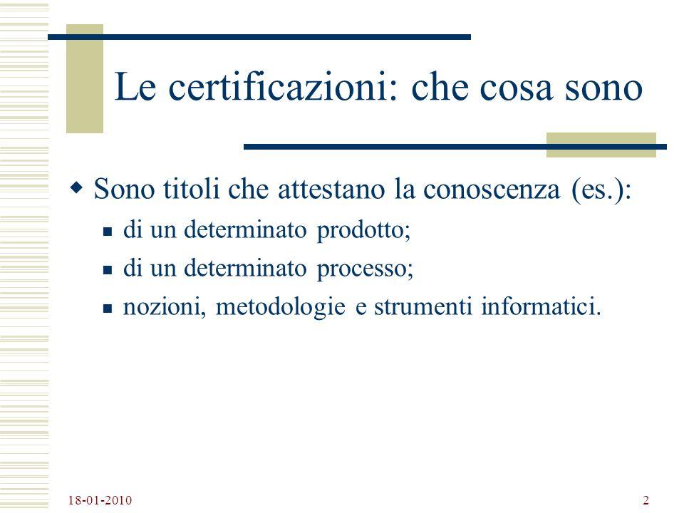 18-01-2010 2 Le certificazioni: che cosa sono Sono titoli che attestano la conoscenza (es.): di un determinato prodotto; di un determinato processo; n