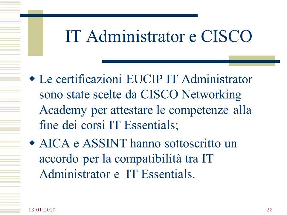 18-01-2010 28 IT Administrator e CISCO Le certificazioni EUCIP IT Administrator sono state scelte da CISCO Networking Academy per attestare le compete