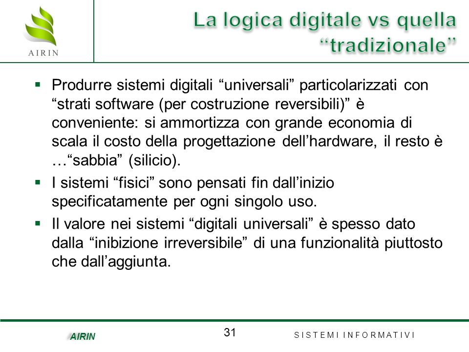 S I S T E M I I N F O R M A T I V I 31 AIRIN Produrre sistemi digitali universali particolarizzati con strati software (per costruzione reversibili) è