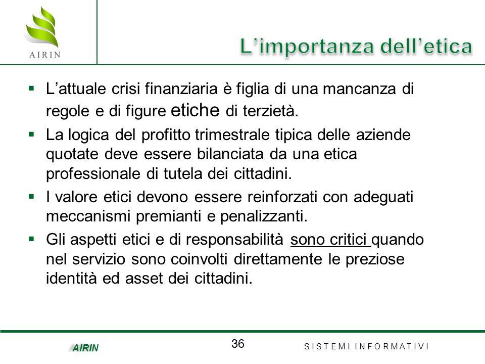 S I S T E M I I N F O R M A T I V I 36 AIRIN Lattuale crisi finanziaria è figlia di una mancanza di regole e di figure etiche di terzietà. La logica d