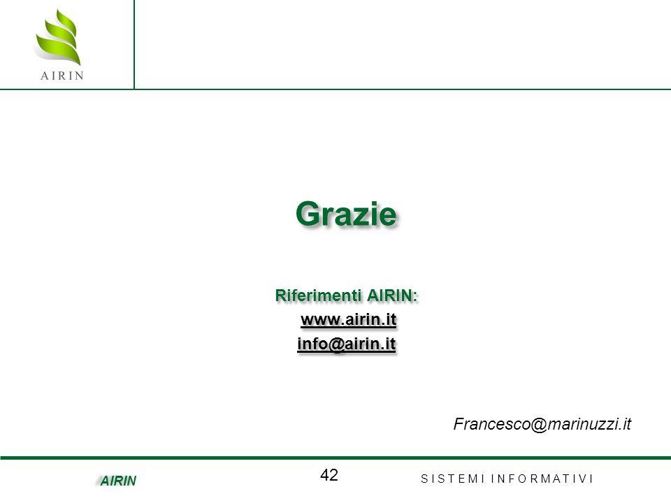 S I S T E M I I N F O R M A T I V I 42 AIRIN Grazie Riferimenti AIRIN: www.airin.it www.airin.itwww.airin.it info@airin.it Francesco@marinuzzi.it