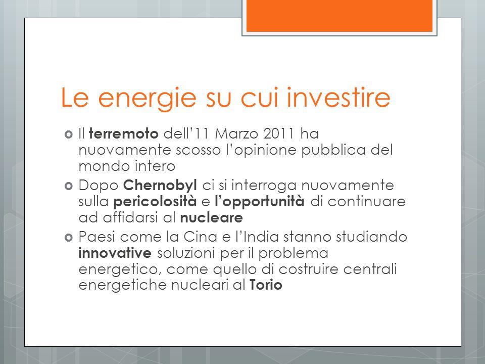 Le energie su cui investire Il terremoto dell11 Marzo 2011 ha nuovamente scosso lopinione pubblica del mondo intero Dopo Chernobyl ci si interroga nuo