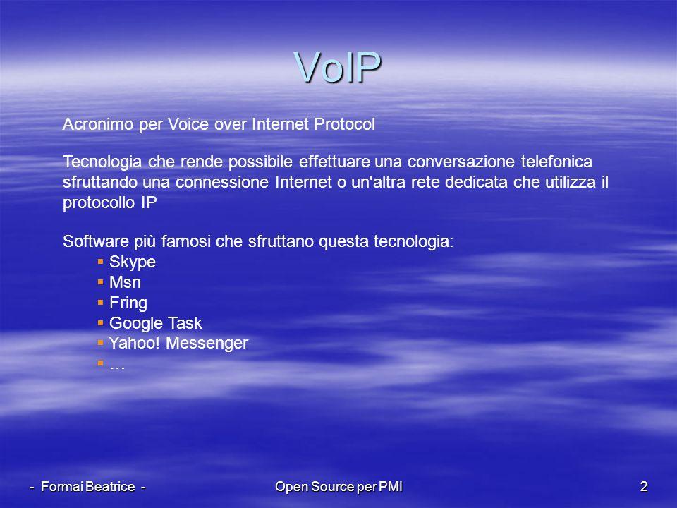 - Formai Beatrice -Open Source per PMI2 VoIP Acronimo per Voice over Internet Protocol Tecnologia che rende possibile effettuare una conversazione tel
