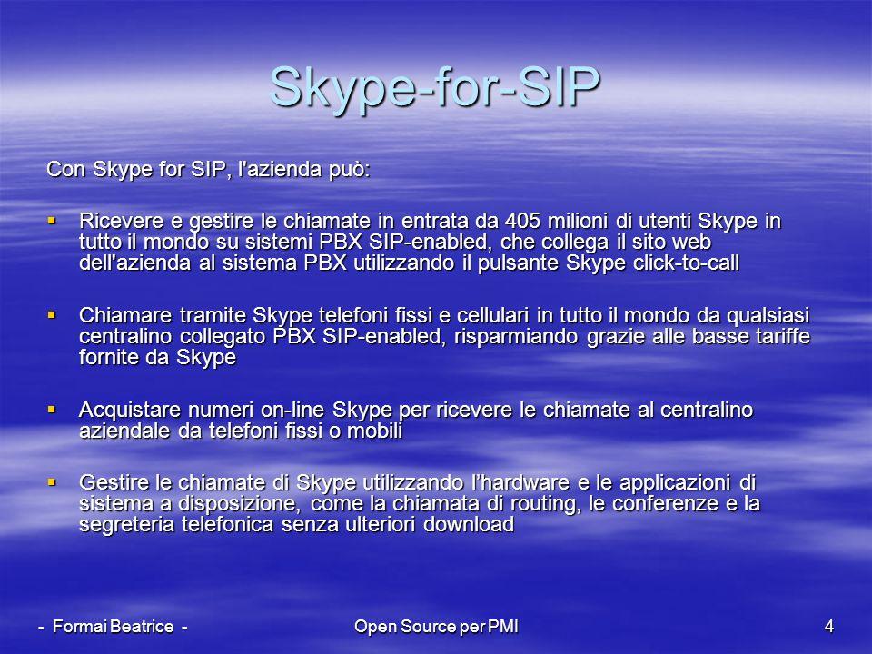 - Formai Beatrice -Open Source per PMI4 Skype-for-SIP Con Skype for SIP, l'azienda può: Ricevere e gestire le chiamate in entrata da 405 milioni di ut