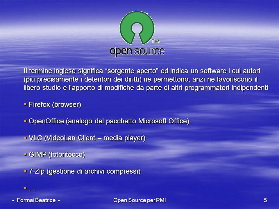 - Formai Beatrice -Open Source per PMI5 Il termine inglese significa sorgente aperto ed indica un software i cui autori (più precisamente i detentori