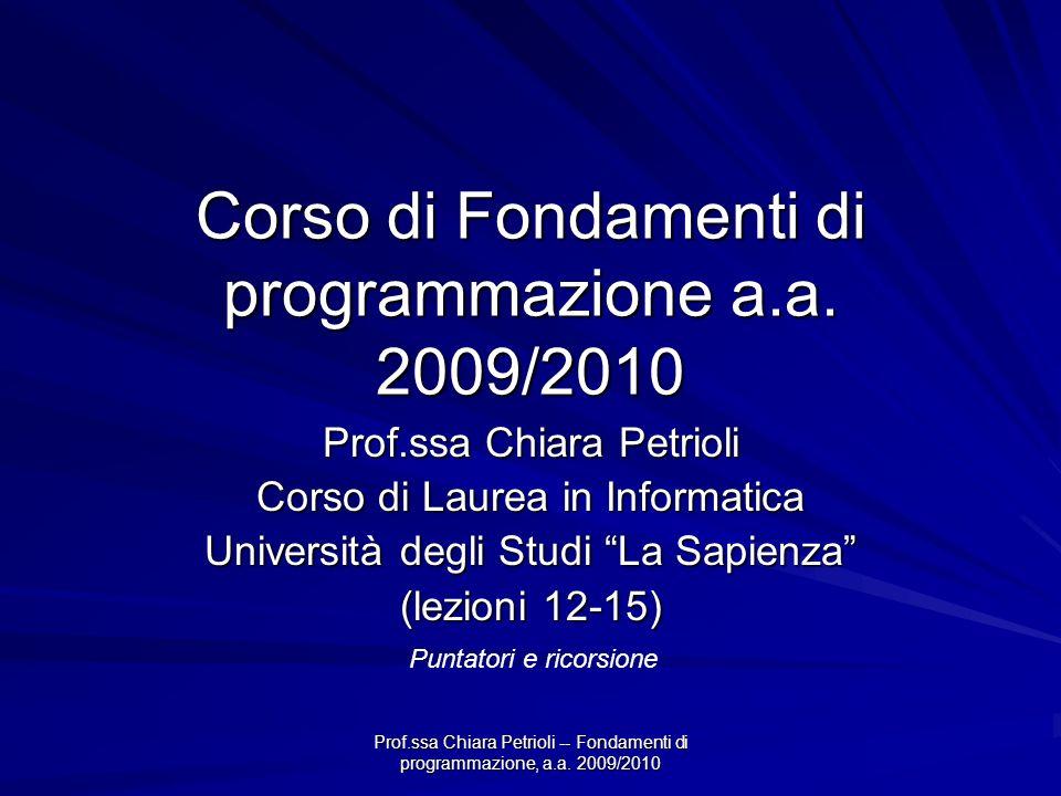 Prof.ssa Chiara Petrioli -- Fondamenti di programmazione, a.a. 2009/2010 Corso di Fondamenti di programmazione a.a. 2009/2010 Prof.ssa Chiara Petrioli