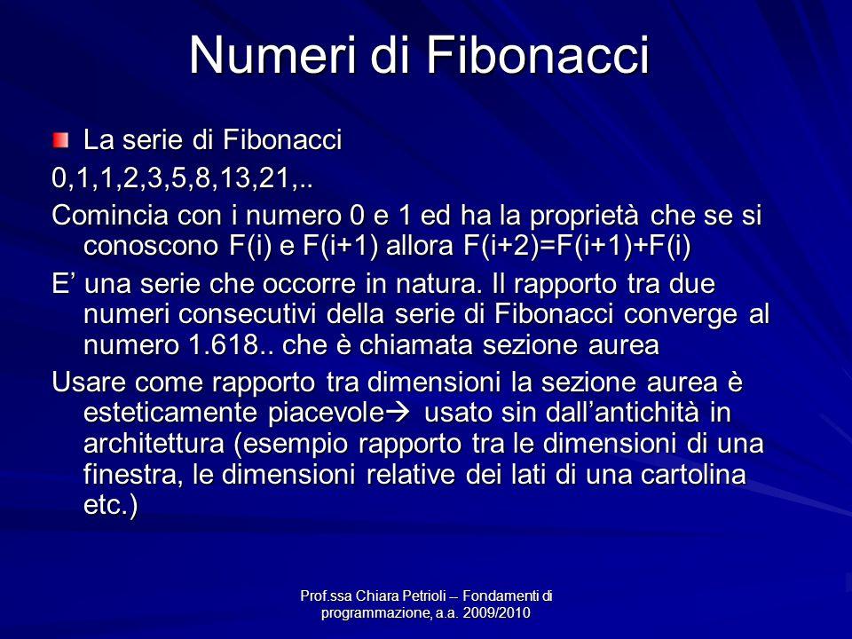 Prof.ssa Chiara Petrioli -- Fondamenti di programmazione, a.a. 2009/2010 Numeri di Fibonacci La serie di Fibonacci 0,1,1,2,3,5,8,13,21,.. Comincia con