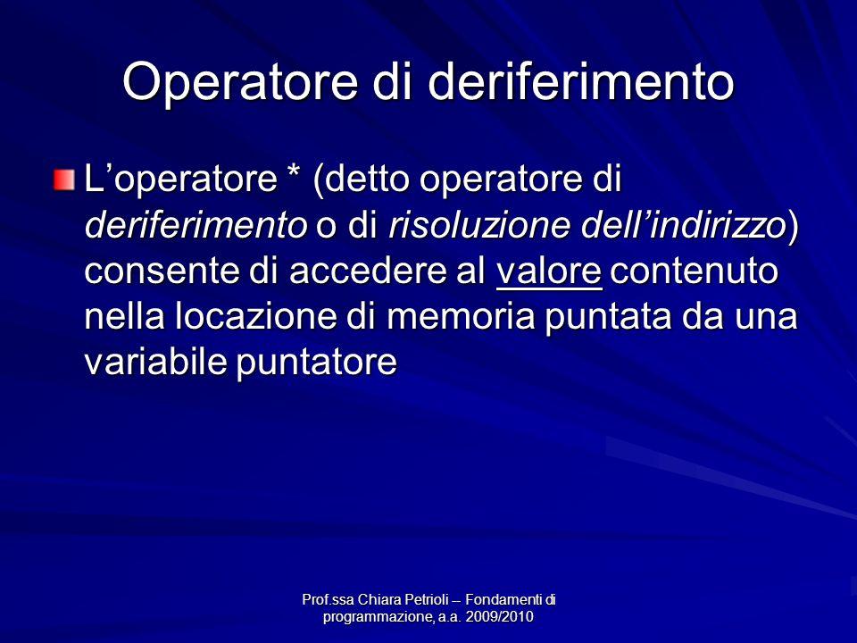 Prof.ssa Chiara Petrioli -- Fondamenti di programmazione, a.a. 2009/2010 Operatore di deriferimento Loperatore * (detto operatore di deriferimento o d