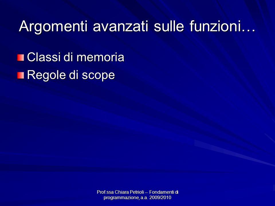 Prof.ssa Chiara Petrioli -- Fondamenti di programmazione, a.a. 2009/2010 Argomenti avanzati sulle funzioni… Classi di memoria Regole di scope