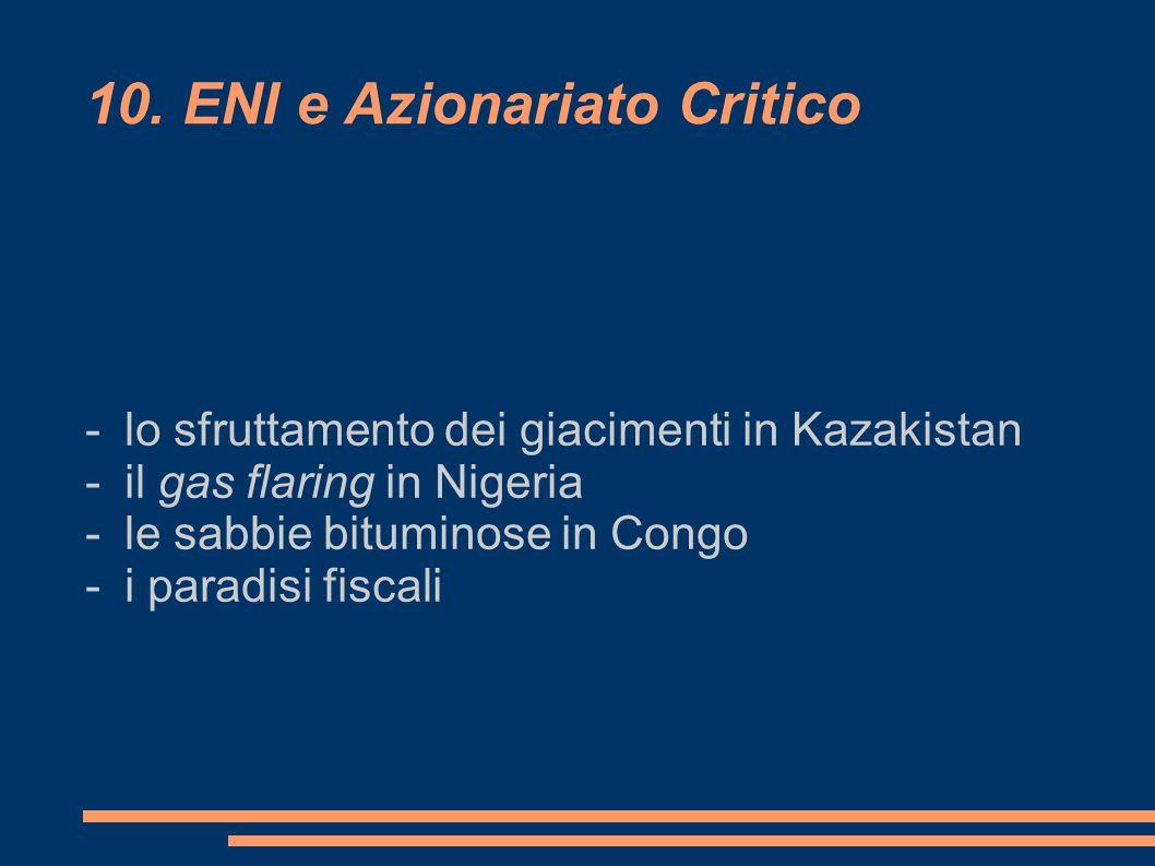 10. ENI e Azionariato Critico - lo sfruttamento dei giacimenti in Kazakistan - il gas flaring in Nigeria - le sabbie bituminose in Congo - i paradisi