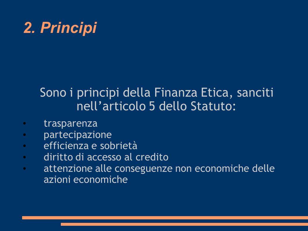 2. Principi Sono i principi della Finanza Etica, sanciti nellarticolo 5 dello Statuto: trasparenza partecipazione efficienza e sobrietà diritto di acc