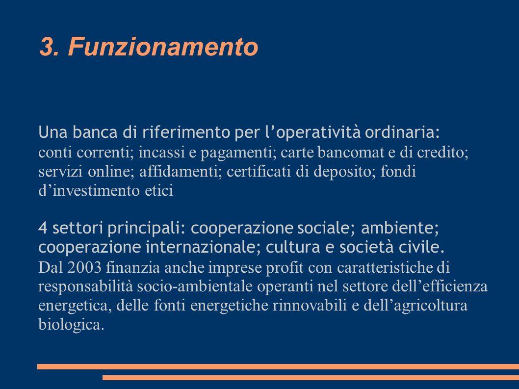 3. Funzionamento Una banca di riferimento per loperatività ordinaria: conti correnti; incassi e pagamenti; carte bancomat e di credito; servizi online