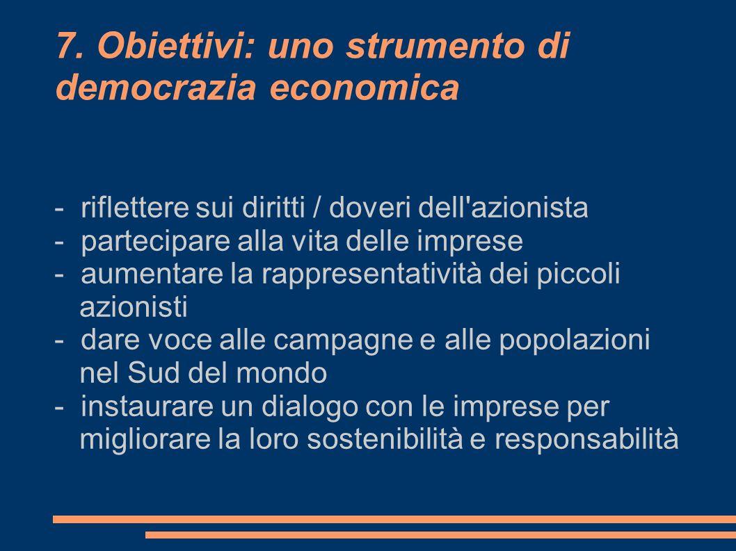7. Obiettivi: uno strumento di democrazia economica - riflettere sui diritti / doveri dell'azionista - partecipare alla vita delle imprese - aumentare