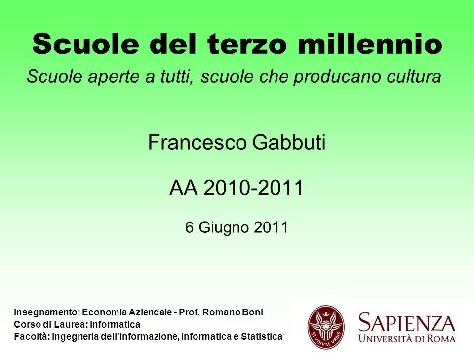 Scuole del terzo millennio Francesco Gabbuti AA 2010-2011 6 Giugno 2011 Scuole aperte a tutti, scuole che producano cultura Insegnamento: Economia Aziendale - Prof.