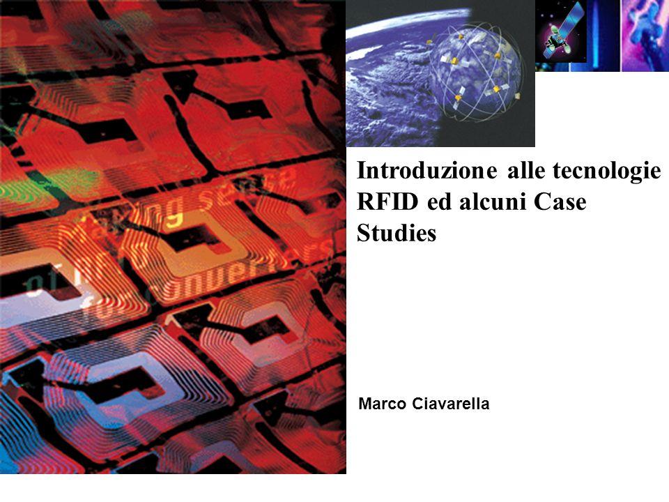 Introduzione alle tecnologie RFID ed alcuni Case Studies Marco Ciavarella