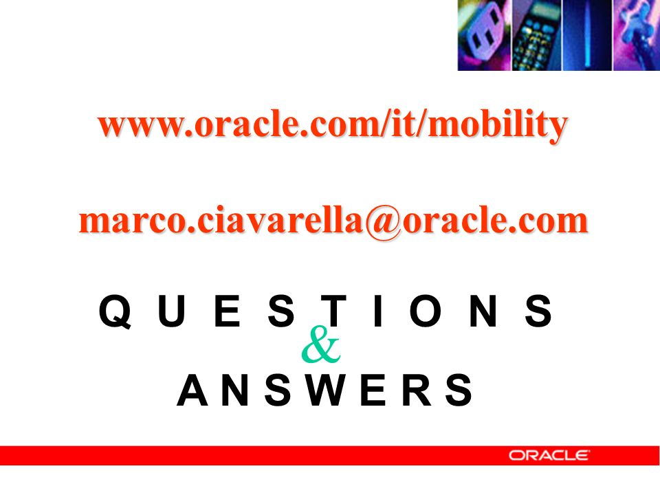 Q U E S T I O N S A N S W E R S www.oracle.com/it/mobilitymarco.ciavarella@oracle.com &