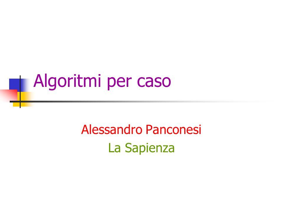 Algoritmi per caso Alessandro Panconesi La Sapienza