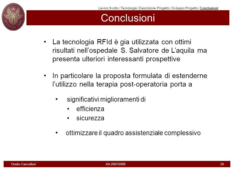 Conclusioni Onelio Cancellieri AA 2007/2008 24 La tecnologia RFId è gia utilizzata con ottimi risultati nellospedale S. Salvatore de Laquila ma presen