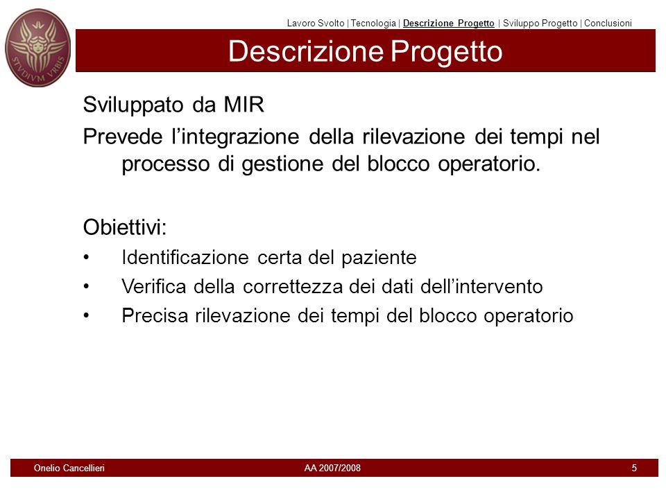 Descrizione Progetto Sviluppato da MIR Prevede lintegrazione della rilevazione dei tempi nel processo di gestione del blocco operatorio. Obiettivi: Id