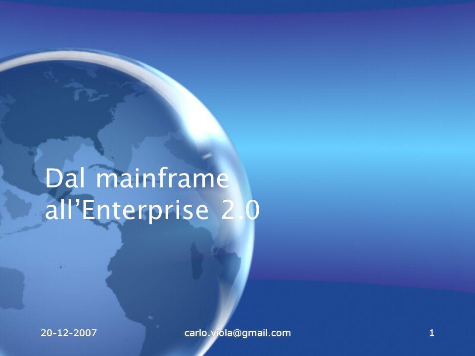 20-12-2007carlo.viola@gmail.com1 Dal mainframe allEnterprise 2.0