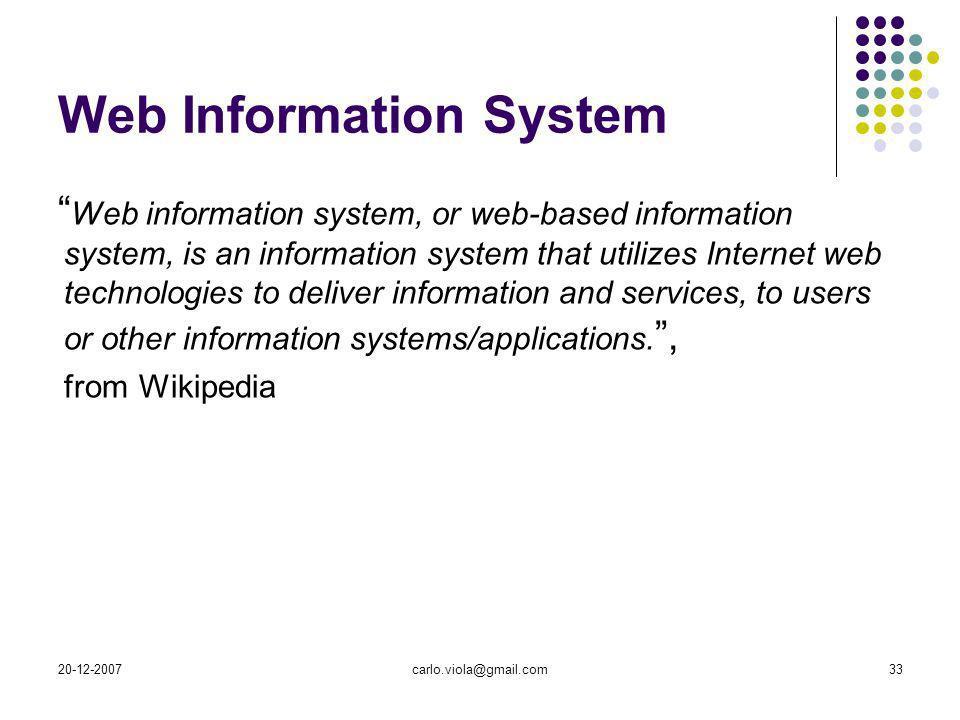 20-12-2007carlo.viola@gmail.com33 Web Information System Web information system, or web-based information system, is an information system that utiliz