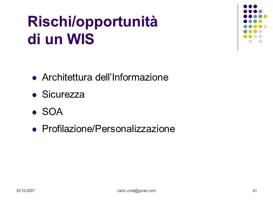 20-12-2007carlo.viola@gmail.com41 Rischi/opportunità di un WIS Architettura dellInformazione Sicurezza SOA Profilazione/Personalizzazione