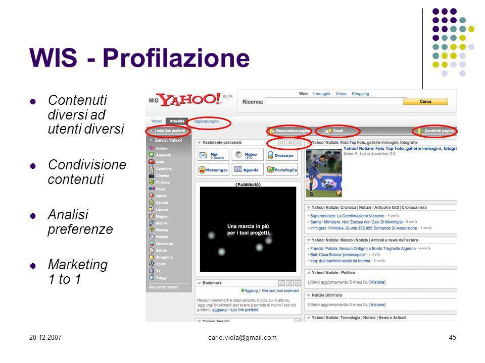 20-12-2007carlo.viola@gmail.com45 WIS - Profilazione Contenuti diversi ad utenti diversi Condivisione contenuti Analisi preferenze Marketing 1 to 1