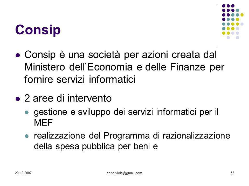 20-12-2007carlo.viola@gmail.com53 Consip Consip è una società per azioni creata dal Ministero dellEconomia e delle Finanze per fornire servizi informa