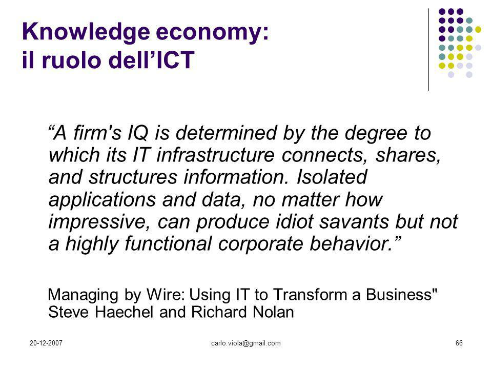 20-12-2007carlo.viola@gmail.com66 Knowledge economy: il ruolo dellICT A firm's IQ is determined by the degree to which its IT infrastructure connects,