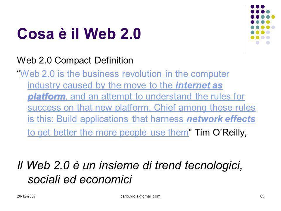 20-12-2007carlo.viola@gmail.com69 Cosa è il Web 2.0 Web 2.0 Compact Definition platform platformWeb 2.0 is the business revolution in the computer ind